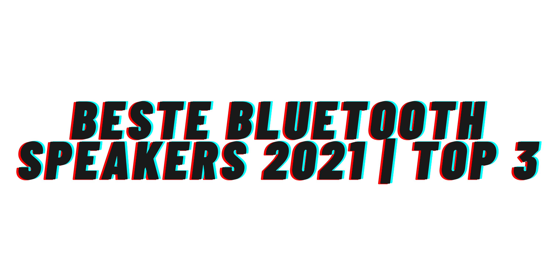 Beste Bluetooth Speakers 2021   Top 3