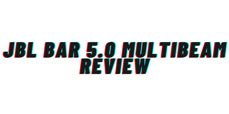 JBL Bar 5.0 MultiBeam Review