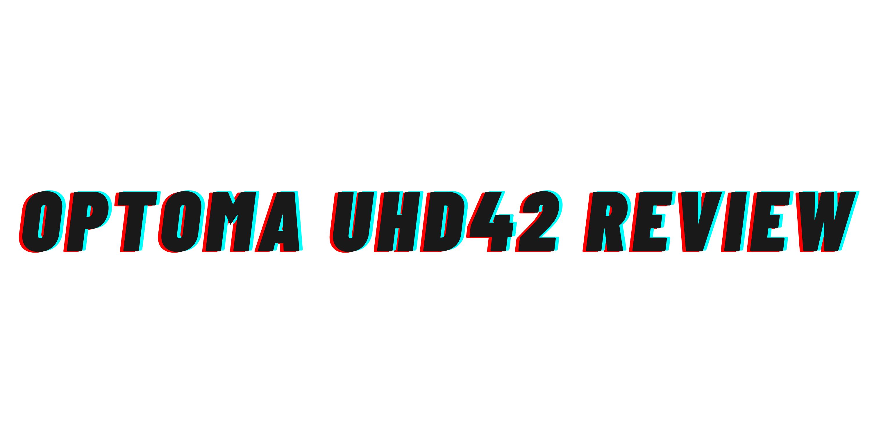 Optoma UHD42 Review