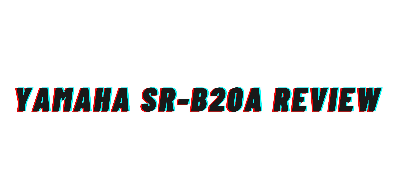 Yamaha SR-B20A Review