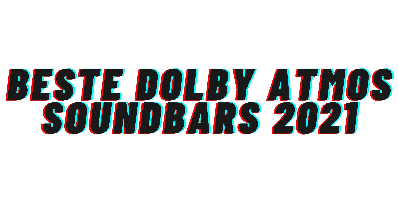 Beste Dolby Atmos soundbars 2021