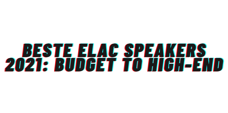 Beste Elac speakers 2021: budget tot high-end
