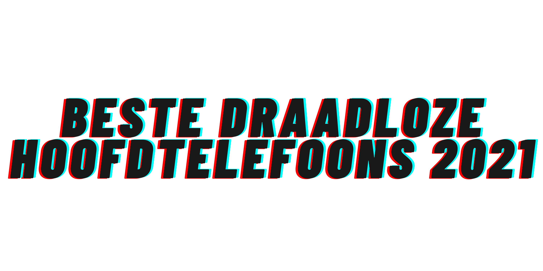 Beste draadloze hoofdtelefoons 2021