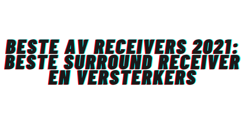 Beste AV receivers 2021: beste surround receiver en versterkers