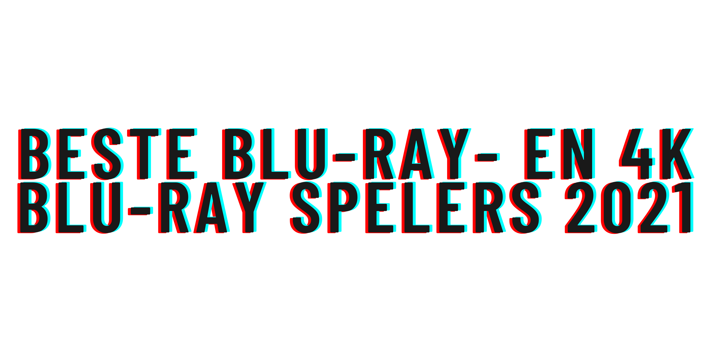 Beste Blu-ray- en 4K Blu-ray spelers 2021