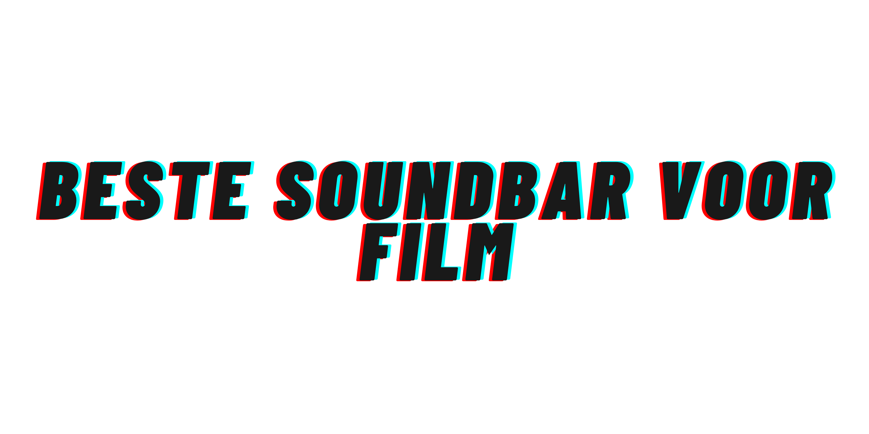 Beste Soundbar voor film