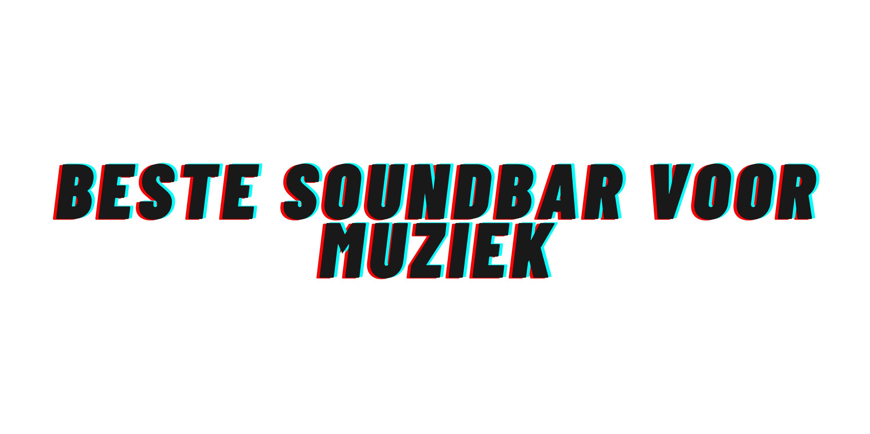 Beste Soundbar voor muziek