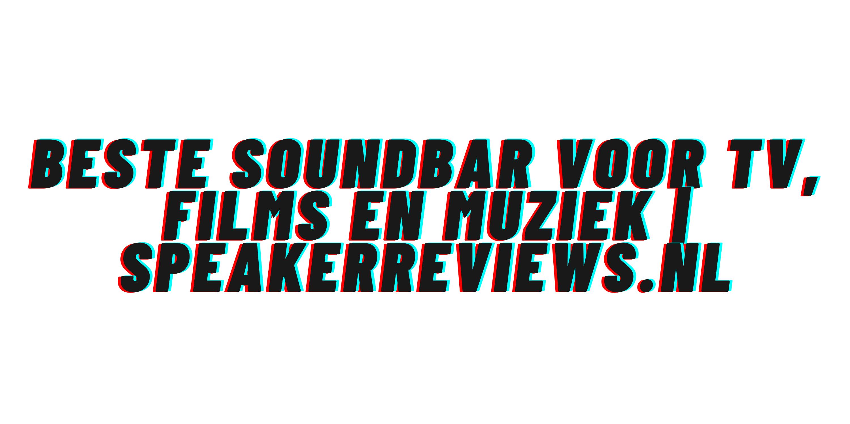 Beste Soundbar voor tv, films en muziek