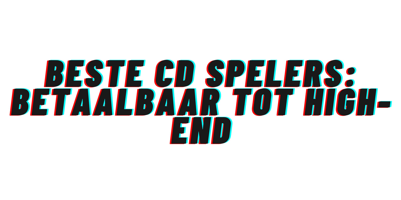 Beste cd speler: betaalbaar tot high-end