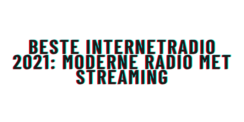 Beste internetradio 2021: moderne radio met streaming