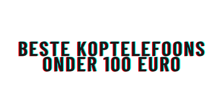 Beste koptelefoons onder 100 euro