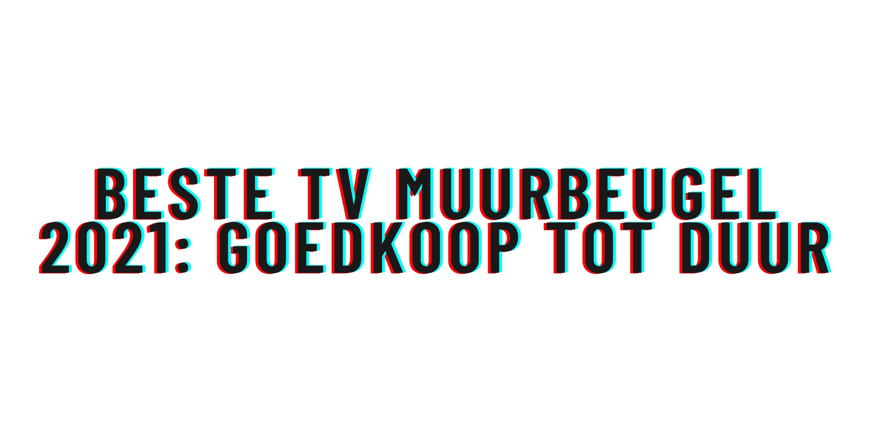 Beste tv muurbeugel 2021: goedkoop tot duur
