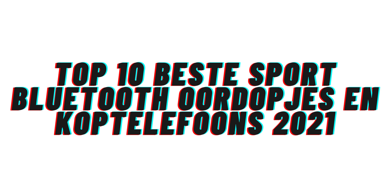 Top 10 Beste Sport Bluetooth Oordopjes en Koptelefoons 2021