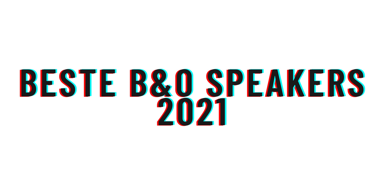 Beste B&O speakers 2021