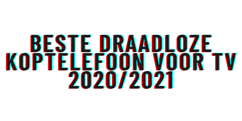 Beste draadloze koptelefoon voor tv 2020/2021