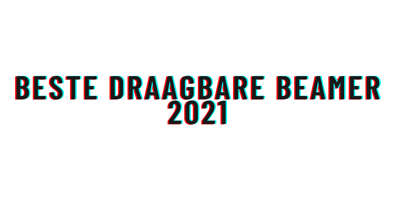 Beste draagbare beamer 2021