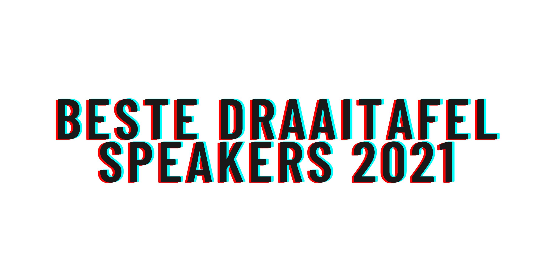 Beste draaitafel speakers 2021
