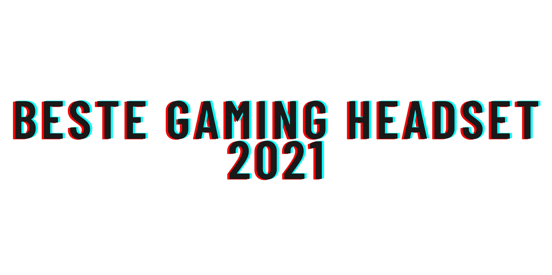 Beste gaming headset 2021