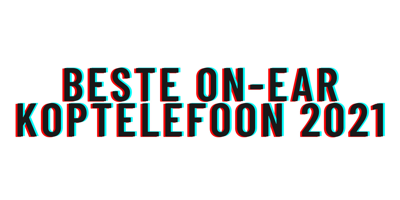 Beste on-ear koptelefoon 2021