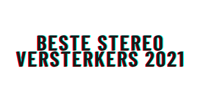Beste stereo versterkers 2021