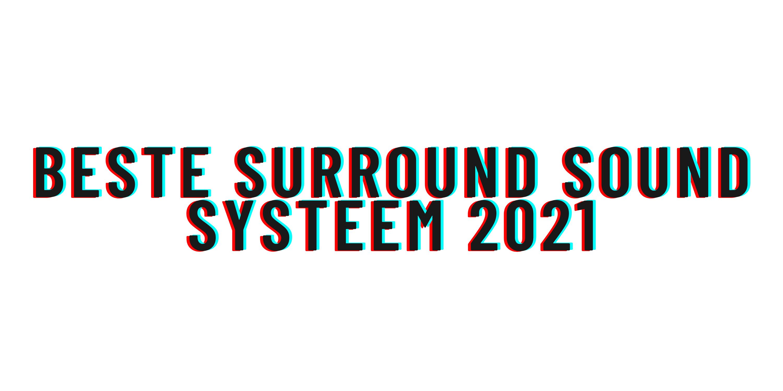 Beste surround sound systeem 2021