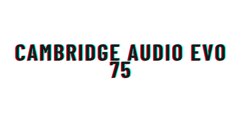 Cambridge audio EVO 75