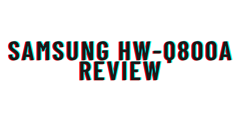 Samsung HW-Q800A review
