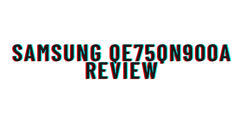 Samsung QE75QN900A review