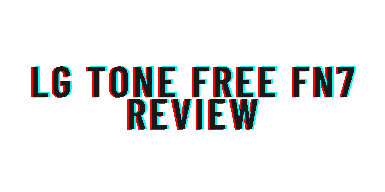 LG Tone Free FN7 review