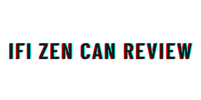 iFi Zen Can review