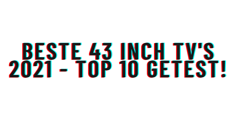 Beste 43 inch tv's 2021 – Top 10 getest!