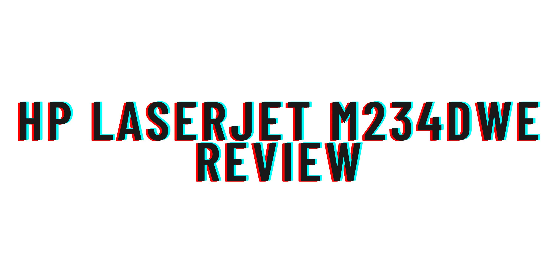 HP LaserJet M234dwe review