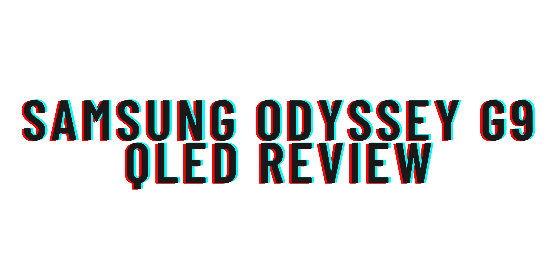 Samsung Odyssey G9 QLED review
